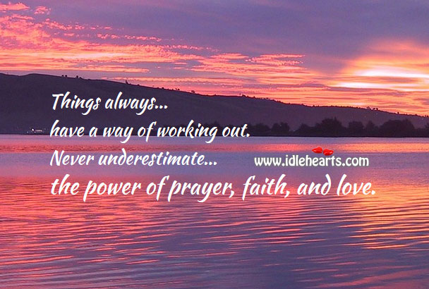 Image, Never underestimate the power of prayer, faith, and love.