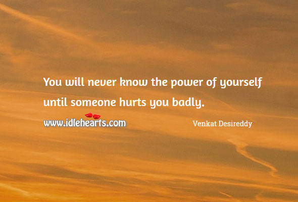 You never know the power of yourself Venkat Desireddy Picture Quote