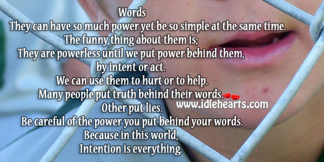 Image, Be careful of the power you put behind your words.