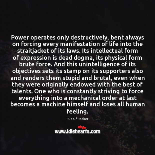 Power operates only destructively, bent always on forcing every manifestation of life Image