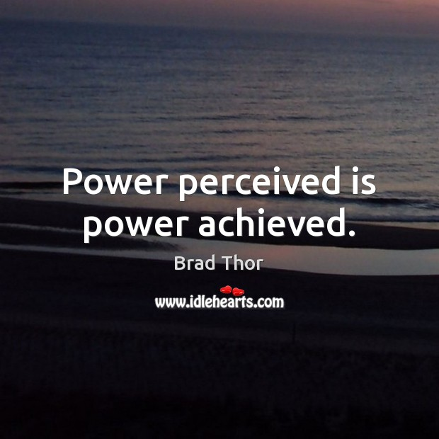 Power perceived is power achieved. Brad Thor Picture Quote