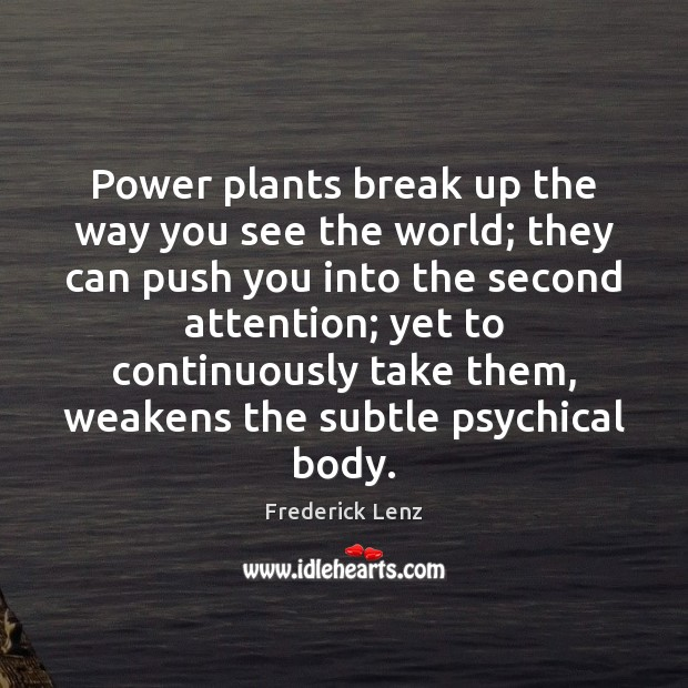 Power plants break up the way you see the world; they can Break Up Quotes Image