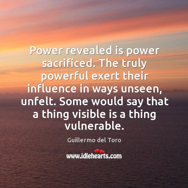 Power revealed is power sacrificed. The truly powerful exert their influence in Image