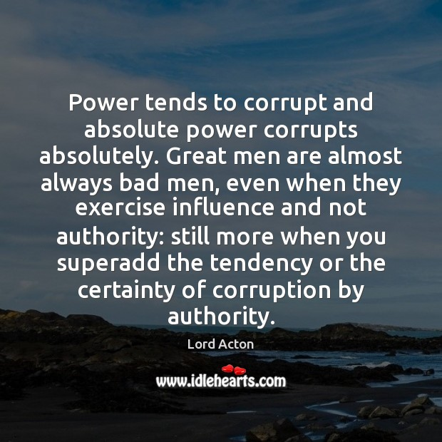 Image, Power tends to corrupt and absolute power corrupts absolutely. Great men are