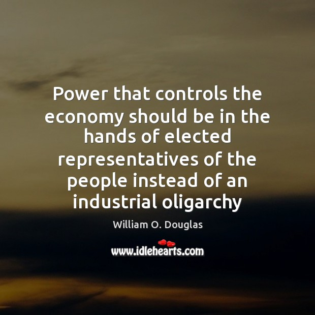 Power that controls the economy should be in the hands of elected Image