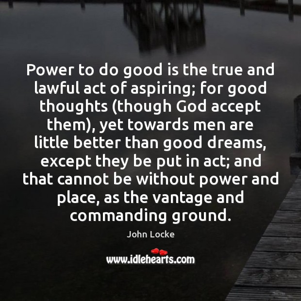 Image, Power to do good is the true and lawful act of aspiring;