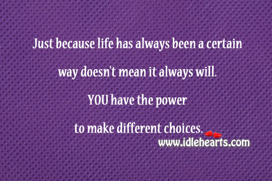 You Have The Power To Make Different Choices.