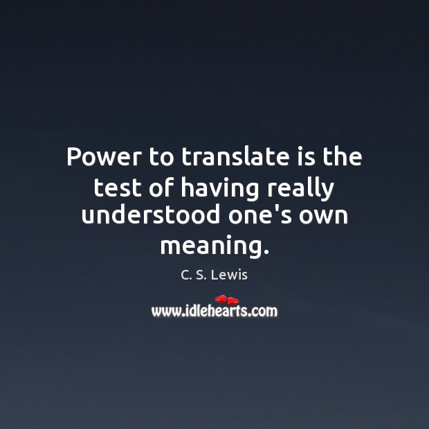 Power to translate is the test of having really understood one's own meaning. Image