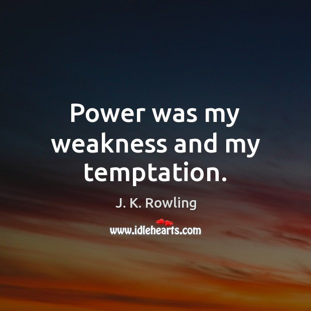 Power was my weakness and my temptation. J. K. Rowling Picture Quote