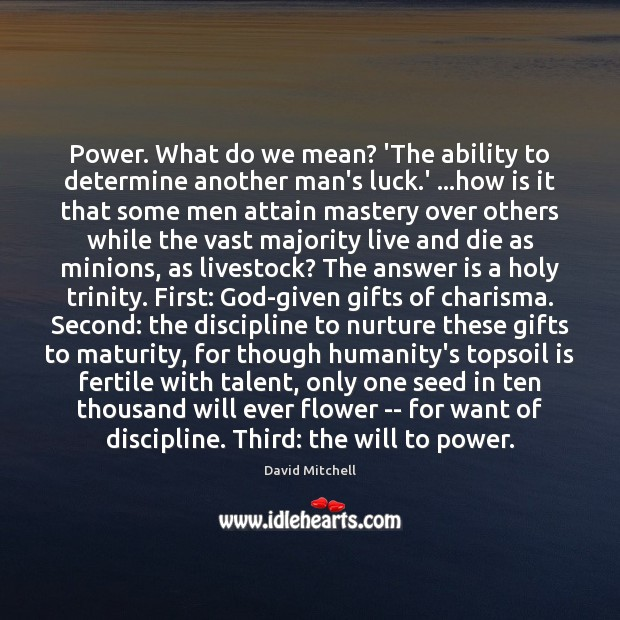 Power. What do we mean? 'The ability to determine another man's luck. Image
