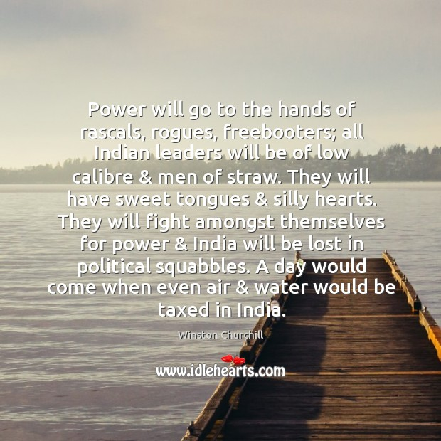 Power will go to the hands of rascals, rogues, freebooters; all Indian Image