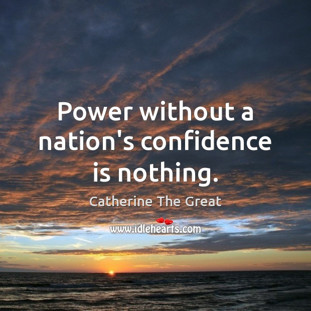 Power without a nation's confidence is nothing. Image