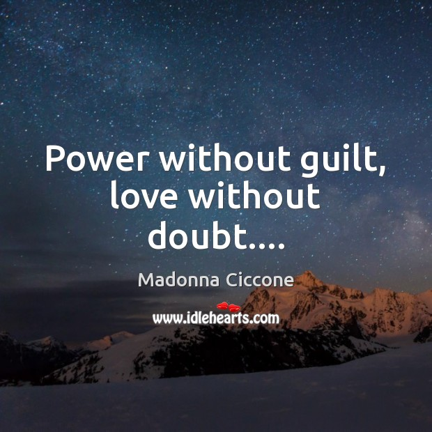 Image, Power without guilt, love without doubt….