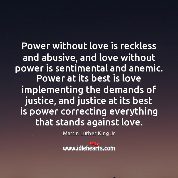Image, Power without love is reckless and abusive, and love without power is