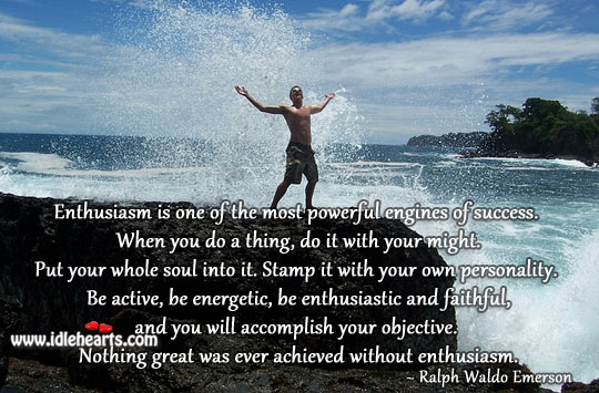 The most powerful engines of success is enthusiasm. Ralph Waldo Emerson Picture Quote