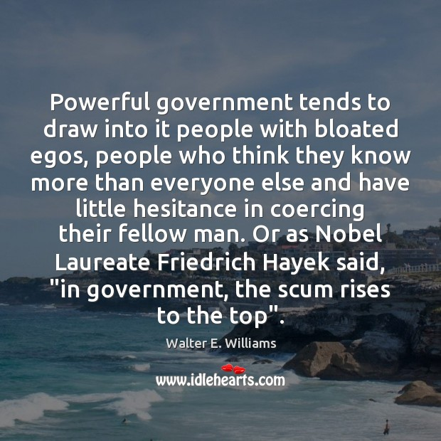 Powerful government tends to draw into it people with bloated egos, people Image