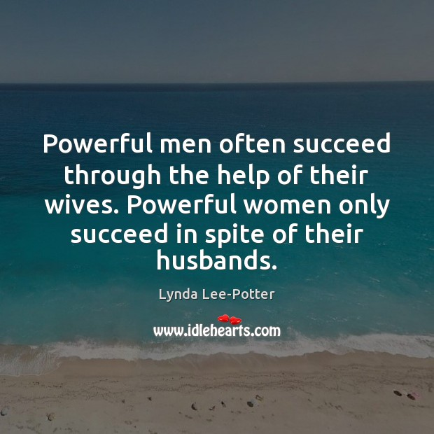 Powerful men often succeed through the help of their wives. Powerful women Image