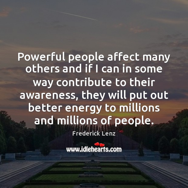 Powerful people affect many others and if I can in some way Image