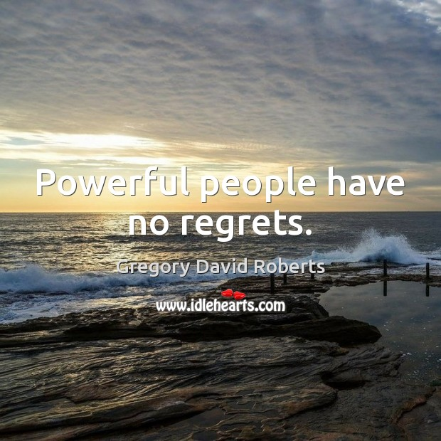Powerful people have no regrets. Gregory David Roberts Picture Quote