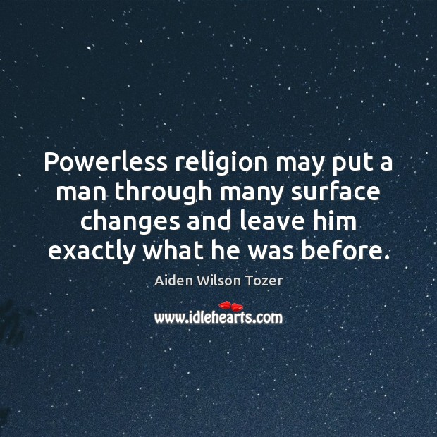 Image, Powerless religion may put a man through many surface changes and leave