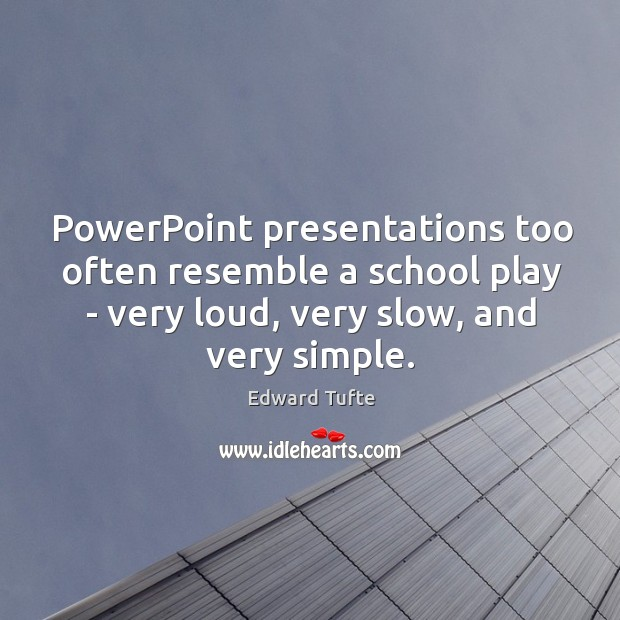 PowerPoint presentations too often resemble a school play – very loud, very Image