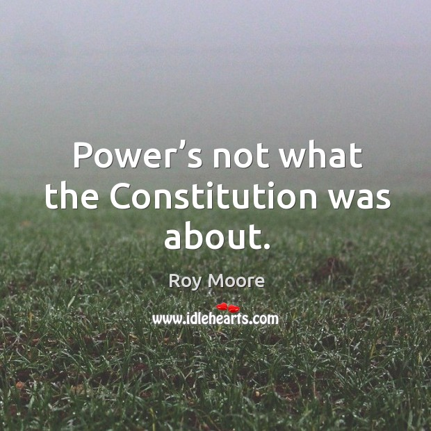 Power's not what the constitution was about. Image
