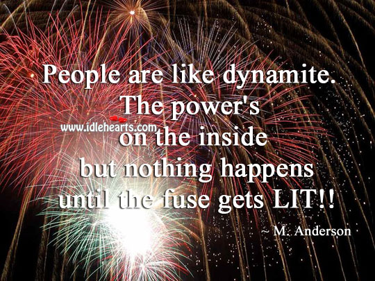 People Are Like Dynamite.