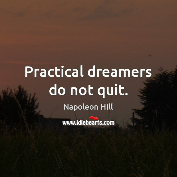 Practical dreamers do not quit. Image