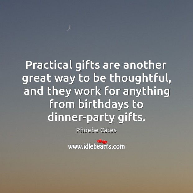 Practical gifts are another great way to be thoughtful, and they work Image