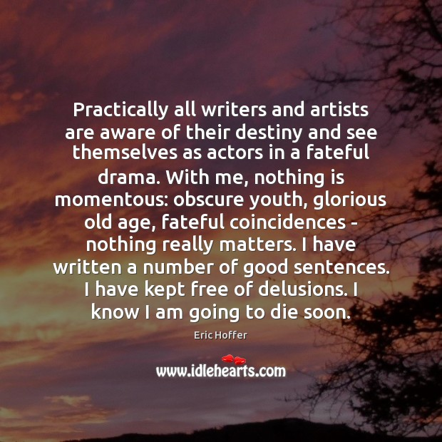 Practically all writers and artists are aware of their destiny and see Eric Hoffer Picture Quote