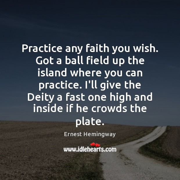 Image, Practice any faith you wish. Got a ball field up the island