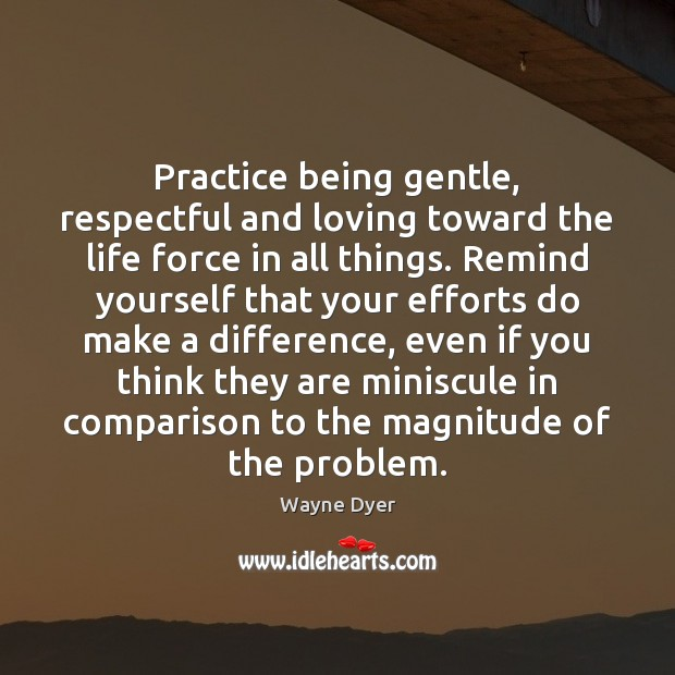 Practice being gentle, respectful and loving toward the life force in all Image