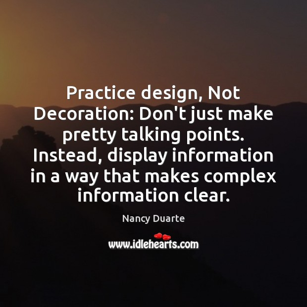 Practice design, Not Decoration: Don't just make pretty talking points. Instead, display Nancy Duarte Picture Quote