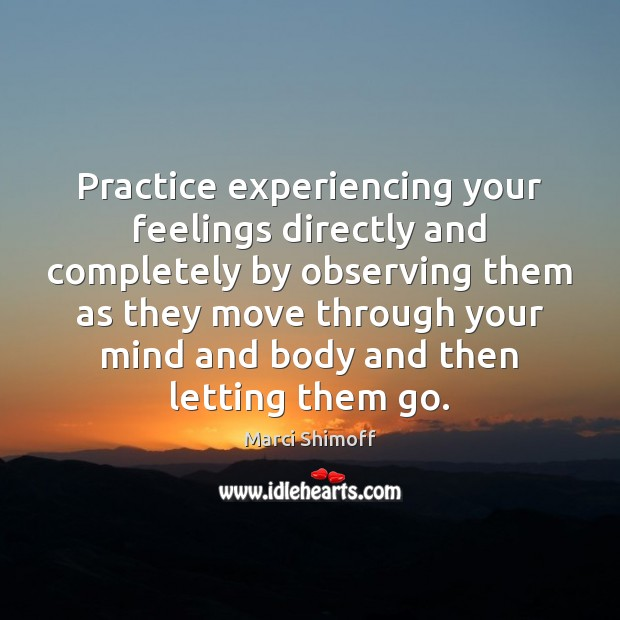 Image, Practice experiencing your feelings directly and completely by observing them as they