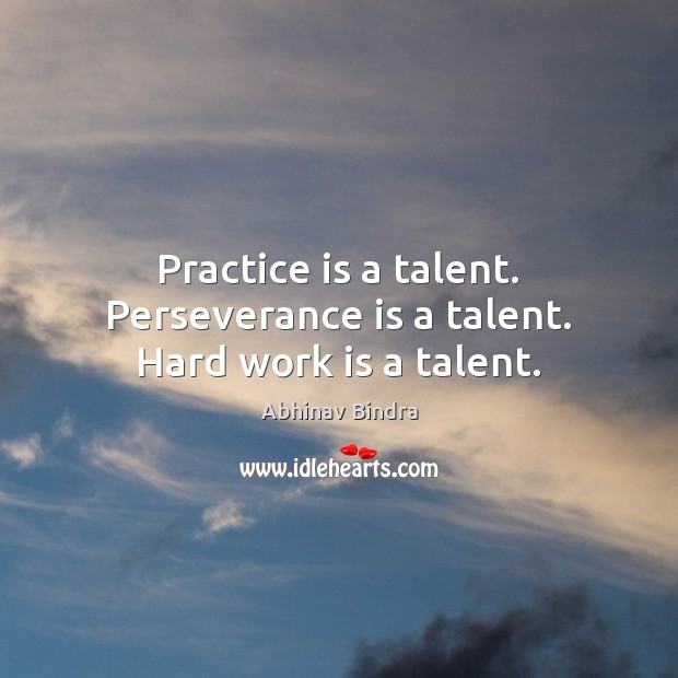 Practice is a talent. Perseverance is a talent. Hard work is a talent. Perseverance Quotes Image