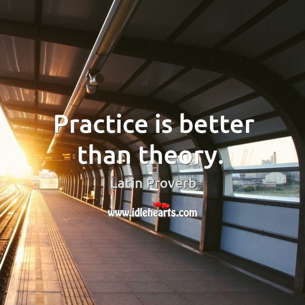 Practice is better than theory. Image