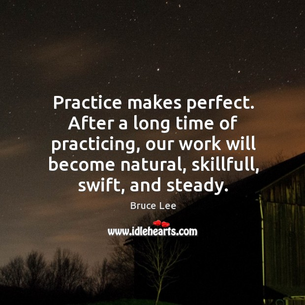Practice makes perfect. After a long time of practicing, our work will Image
