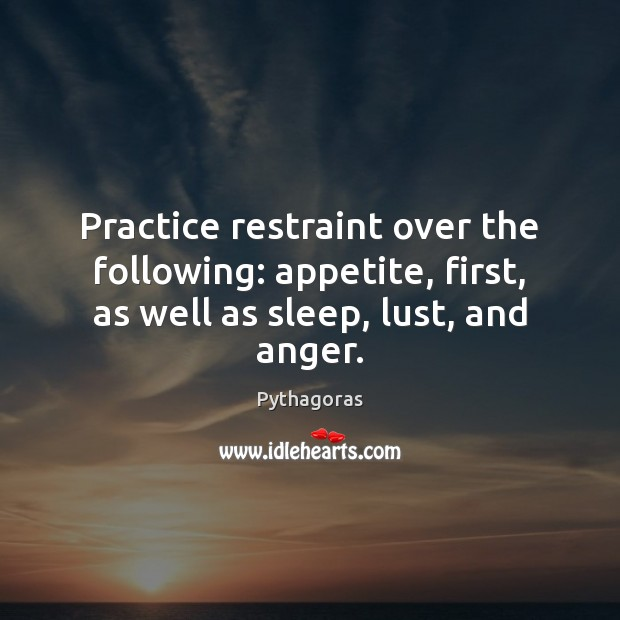 Image, Practice restraint over the following: appetite, first, as well as sleep, lust, and anger.