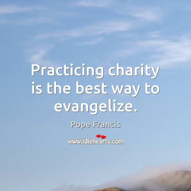 Practicing charity is the best way to evangelize. Charity Quotes Image