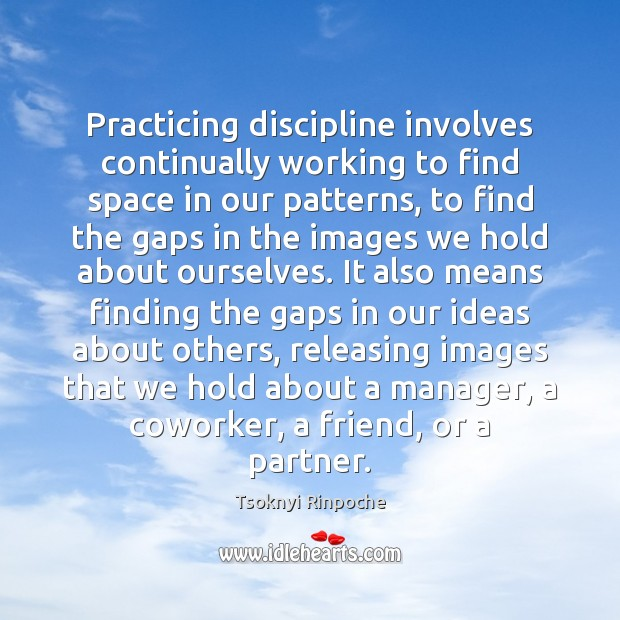 Practicing discipline involves continually working to find space in our patterns, to Image