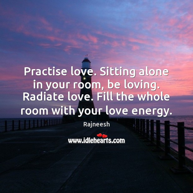 Image, Practise love. Sitting alone in your room, be loving. Radiate love. Fill