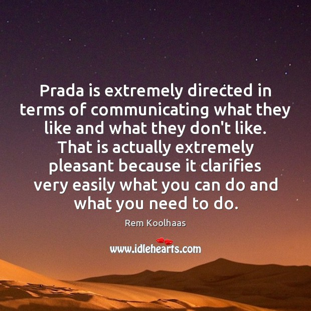 Prada is extremely directed in terms of communicating what they like and Rem Koolhaas Picture Quote