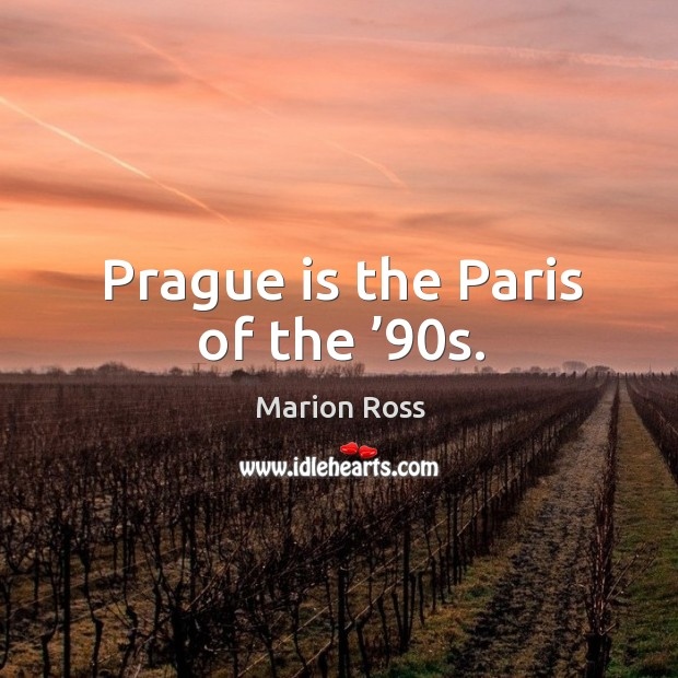 Prague is the paris of the '90s. Image