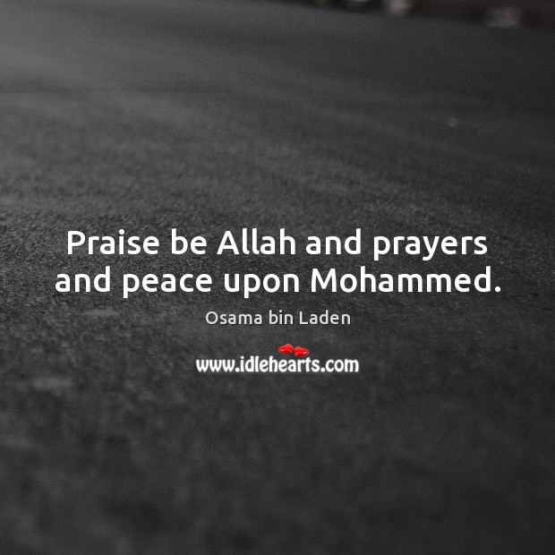 Praise be Allah and prayers and peace upon Mohammed. Osama bin Laden Picture Quote