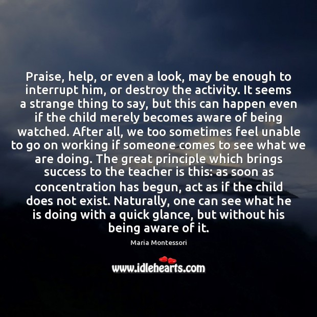 Praise, help, or even a look, may be enough to interrupt him, Teacher Quotes Image