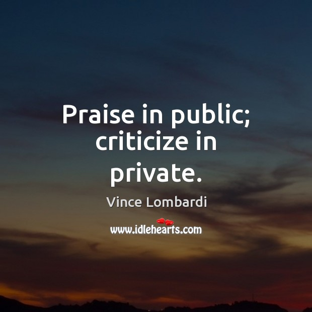 Image, Praise in public; criticize in private.