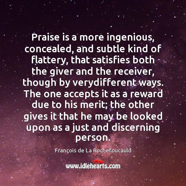 Image, Praise is a more ingenious, concealed, and subtle kind of flattery, that