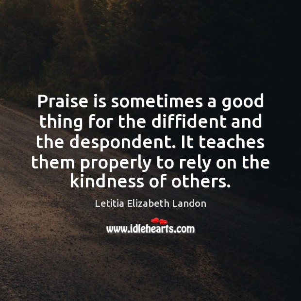Image, Praise is sometimes a good thing for the diffident and the despondent.