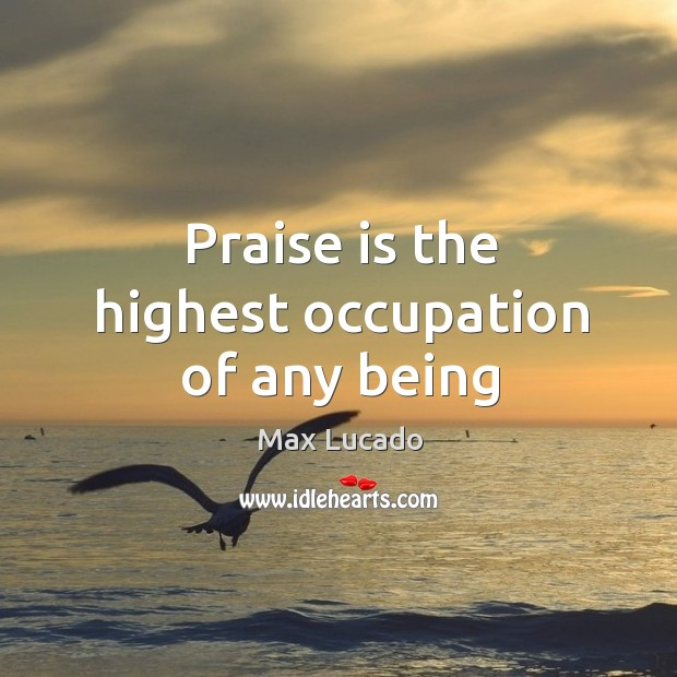 Image, Praise is the highest occupation of any being