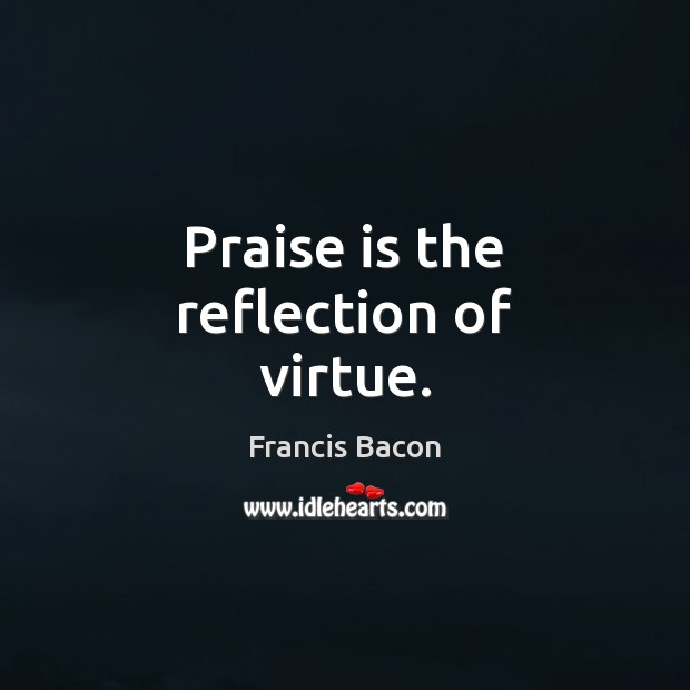 Praise is the reflection of virtue. Image